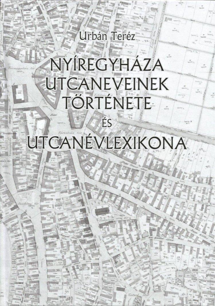 Amiről az utcák mesélnek... - Nyíregyháza utcaneveinek története – kötetajánló